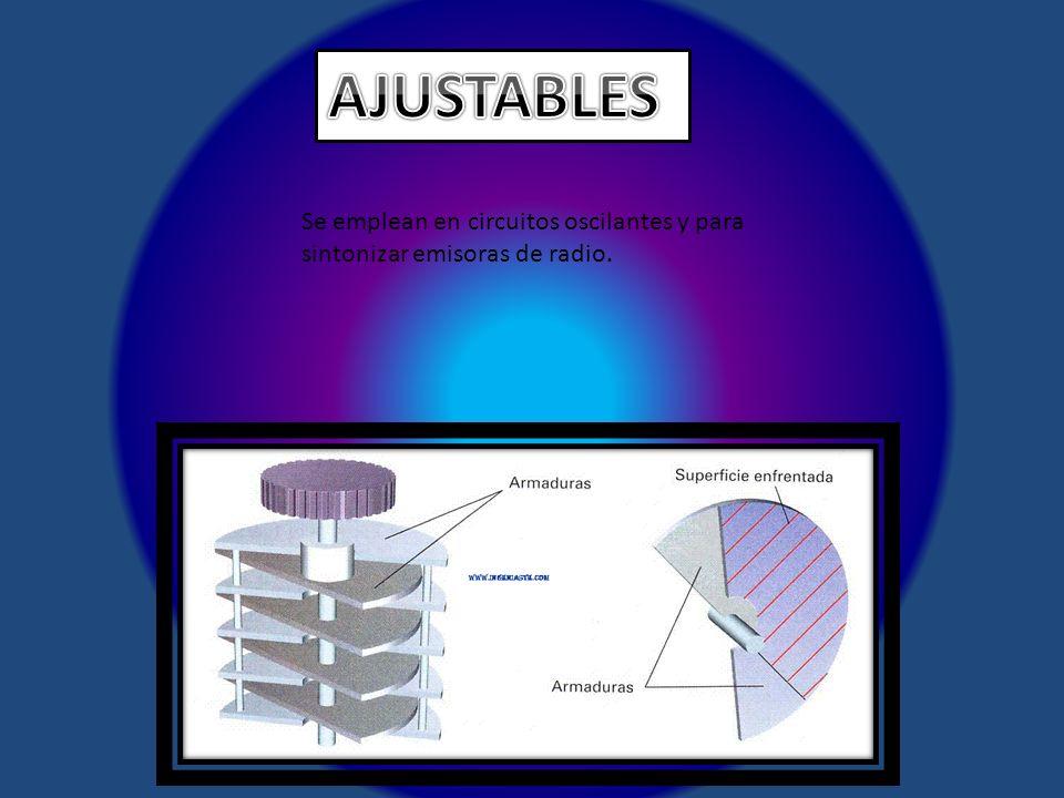AJUSTABLES Se emplean en circuitos oscilantes y para sintonizar emisoras de radio.
