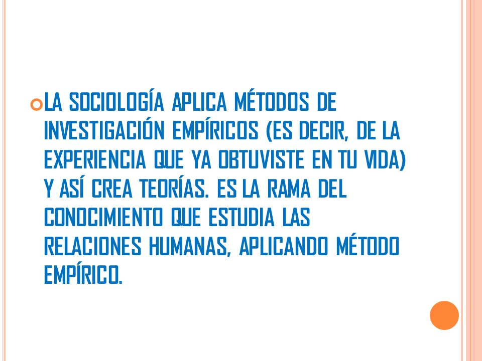 LA SOCIOLOGÍA APLICA MÉTODOS DE INVESTIGACIÓN EMPÍRICOS (ES DECIR, DE LA EXPERIENCIA QUE YA OBTUVISTE EN TU VIDA) Y ASÍ CREA TEORÍAS.
