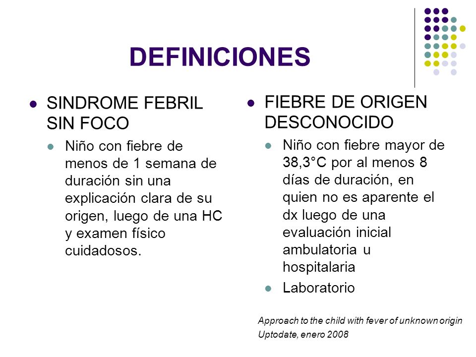 DEFINICIONES SINDROME FEBRIL SIN FOCO FIEBRE DE ORIGEN DESCONOCIDO