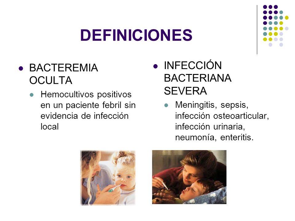 DEFINICIONES INFECCIÓN BACTERIANA SEVERA BACTEREMIA OCULTA