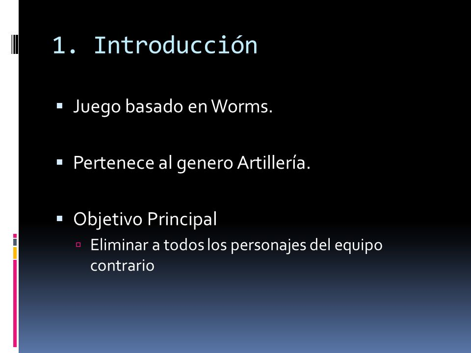 1. Introducción Juego basado en Worms. Pertenece al genero Artillería.