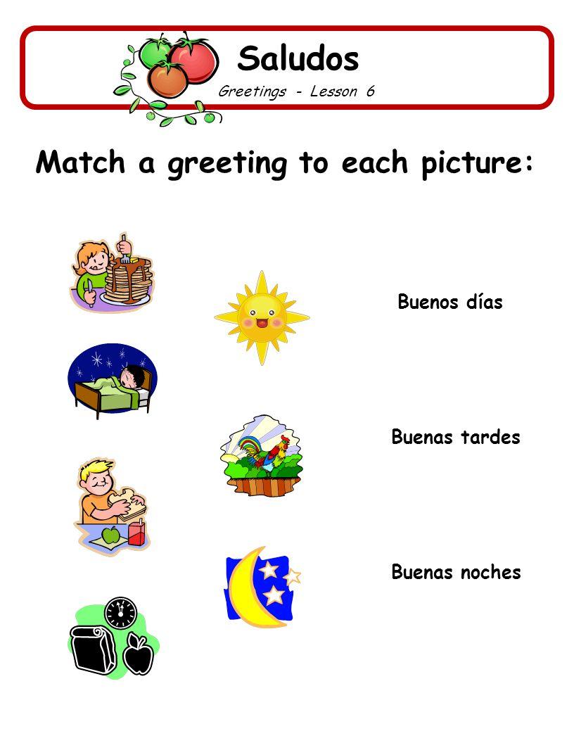 Saludos Match a greeting to each picture: Buenos días Buenas tardes
