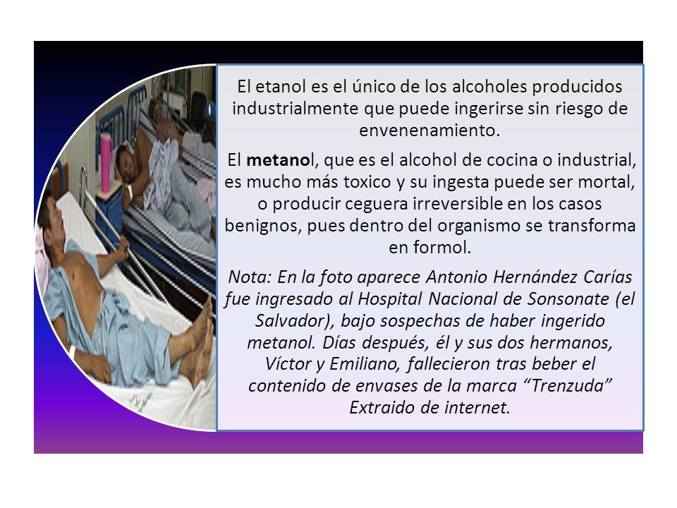 El etanol es el único de los alcoholes producidos industrialmente que puede ingerirse sin riesgo de envenenamiento.