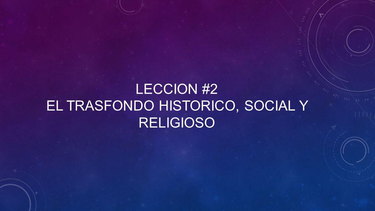 Leccion #2 el trasfondo Historico, social y religioso