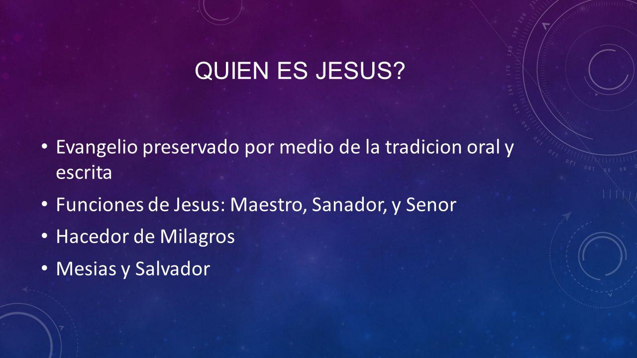 Quien es jesus Evangelio preservado por medio de la tradicion oral y escrita. Funciones de Jesus: Maestro, Sanador, y Senor.