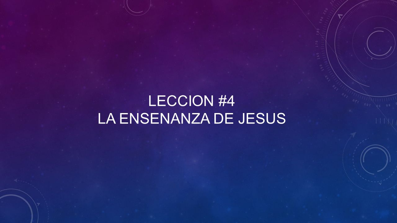 Leccion #4 la ensenanza de jesus