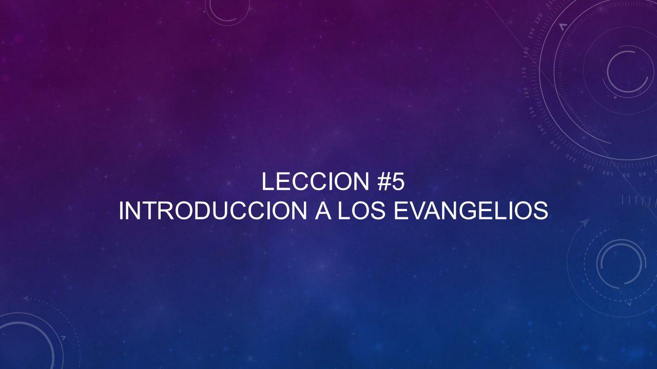 Leccion #5 introduccion a los evangelios