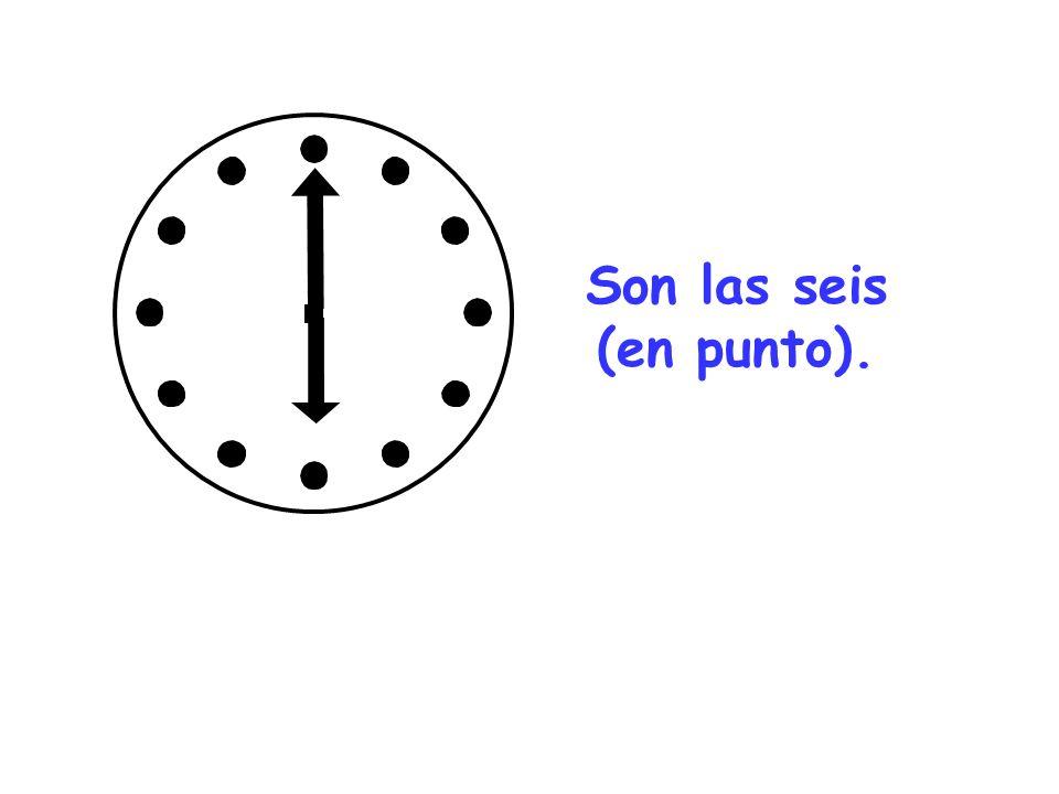 Son las seis (en punto).