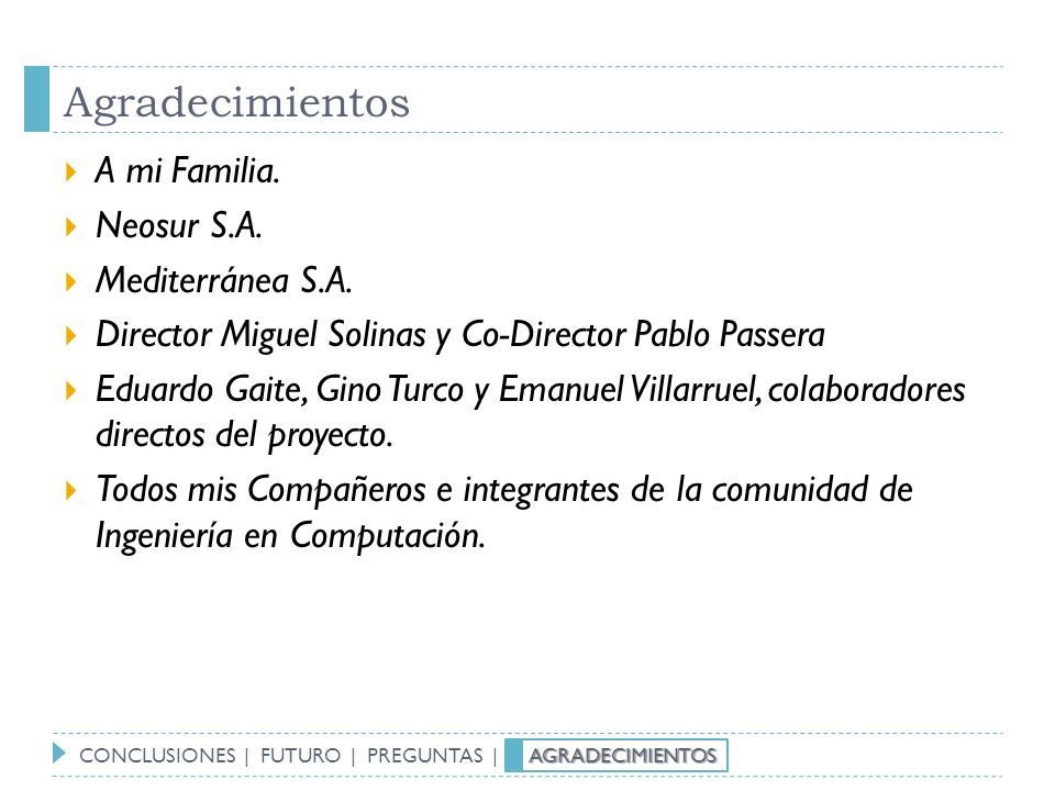 Agradecimientos A mi Familia. Neosur S.A. Mediterránea S.A.