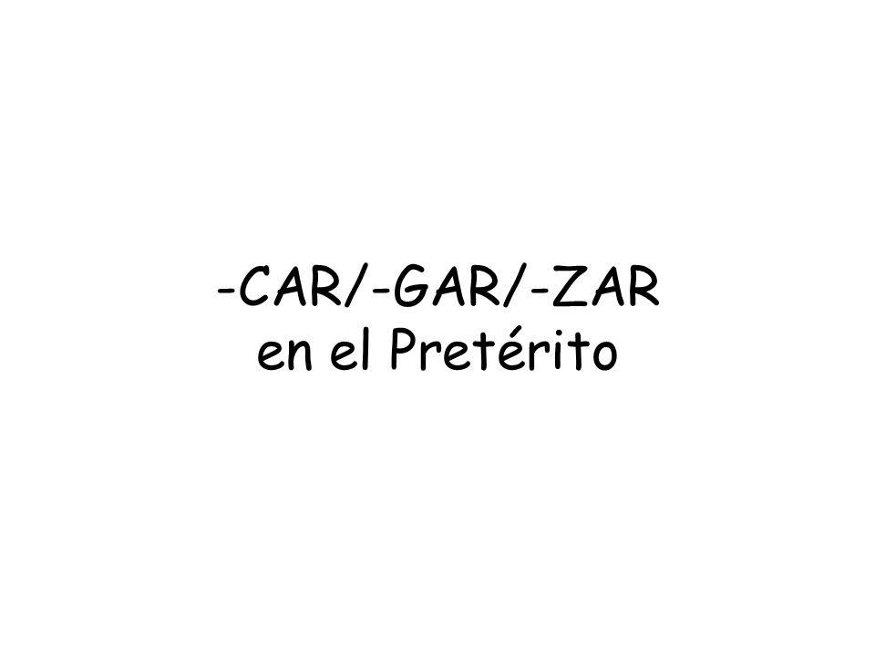 -CAR/-GAR/-ZAR en el Pretérito