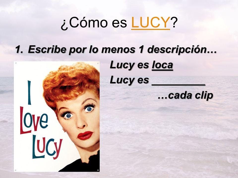 ¿Cómo es LUCY Escribe por lo menos 1 descripción… Lucy es loca