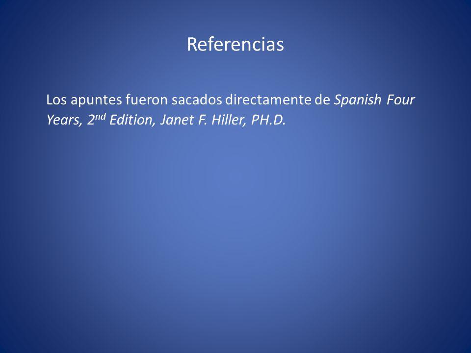 Referencias Los apuntes fueron sacados directamente de Spanish Four Years, 2nd Edition, Janet F.