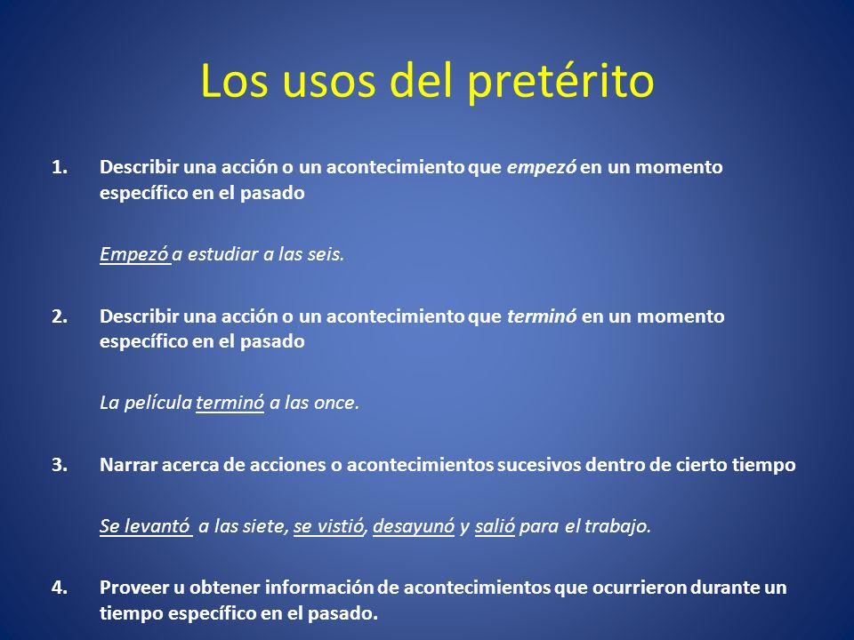 Los usos del pretérito Describir una acción o un acontecimiento que empezó en un momento específico en el pasado.