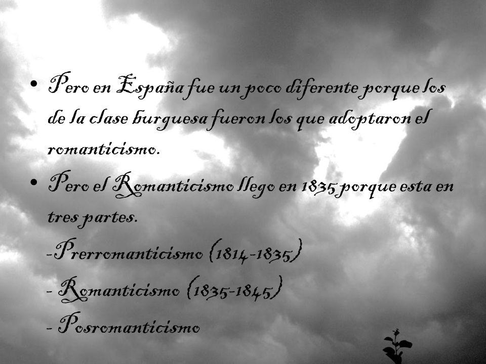Pero el Romanticismo llego en 1835 porque esta en tres partes.