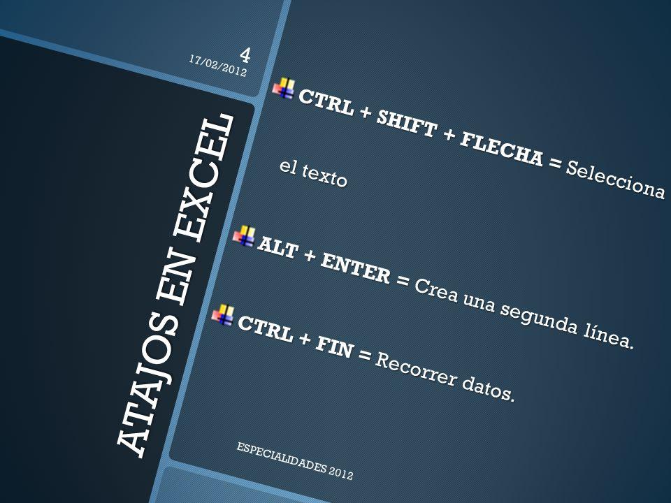 ATAJOS EN EXCEL CTRL + SHIFT + FLECHA = Selecciona el texto