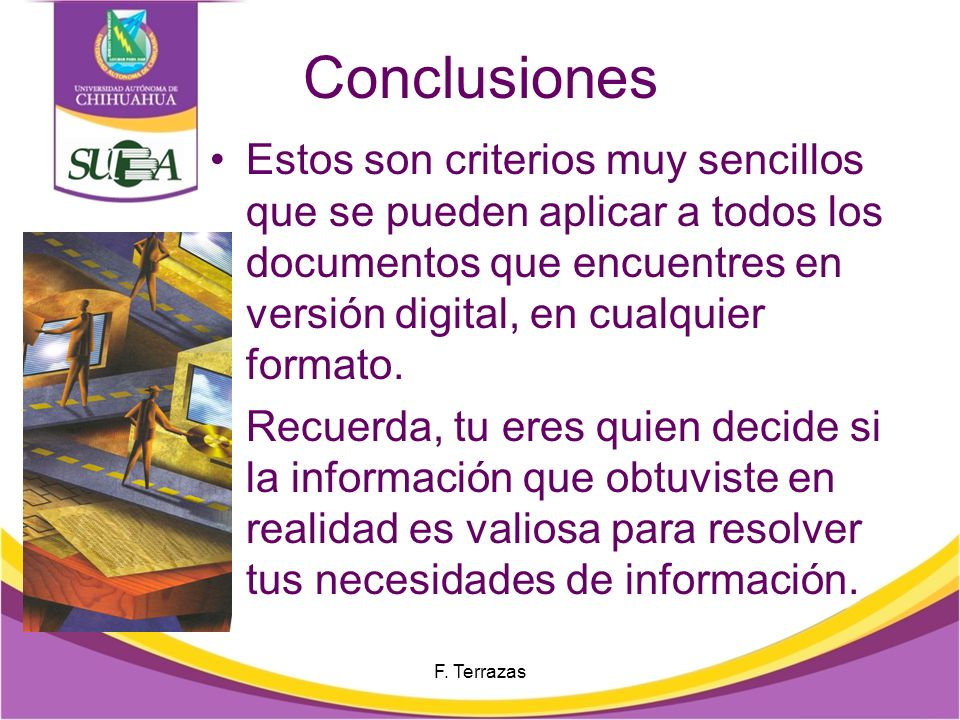 Conclusiones Estos son criterios muy sencillos que se pueden aplicar a todos los documentos que encuentres en versión digital, en cualquier formato.