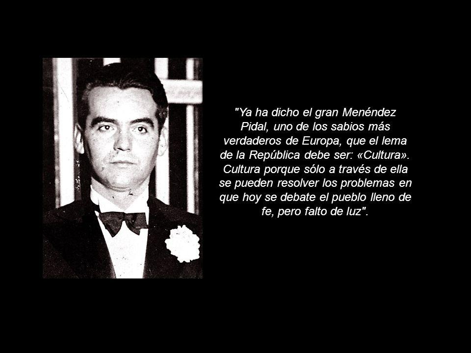 Ya ha dicho el gran Menéndez Pidal, uno de los sabios más verdaderos de Europa, que el lema de la República debe ser: «Cultura».