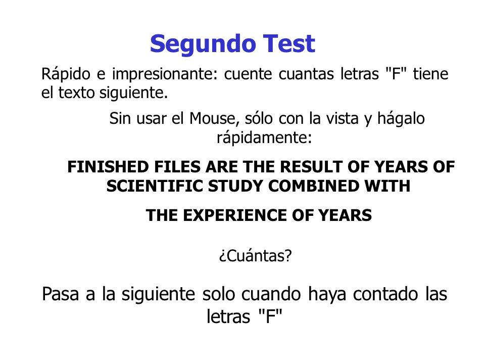 Segundo Test Rápido e impresionante: cuente cuantas letras F tiene el texto siguiente. Sin usar el Mouse, sólo con la vista y hágalo rápidamente: