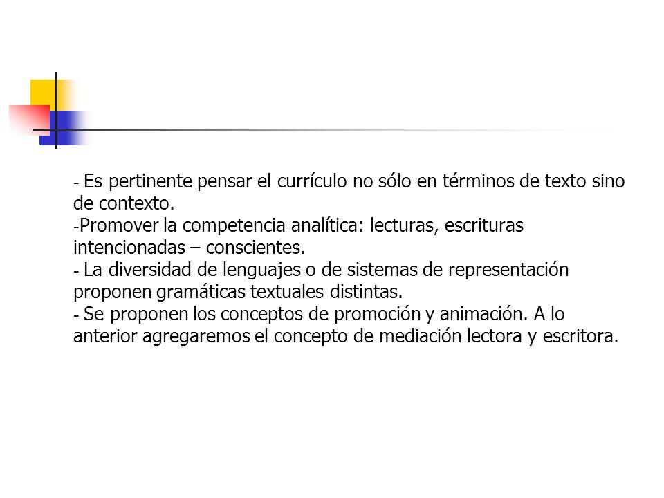 - Es pertinente pensar el currículo no sólo en términos de texto sino de contexto.