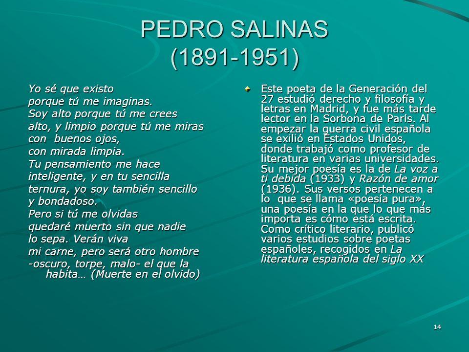 PEDRO SALINAS (1891-1951) Yo sé que existo porque tú me imaginas.