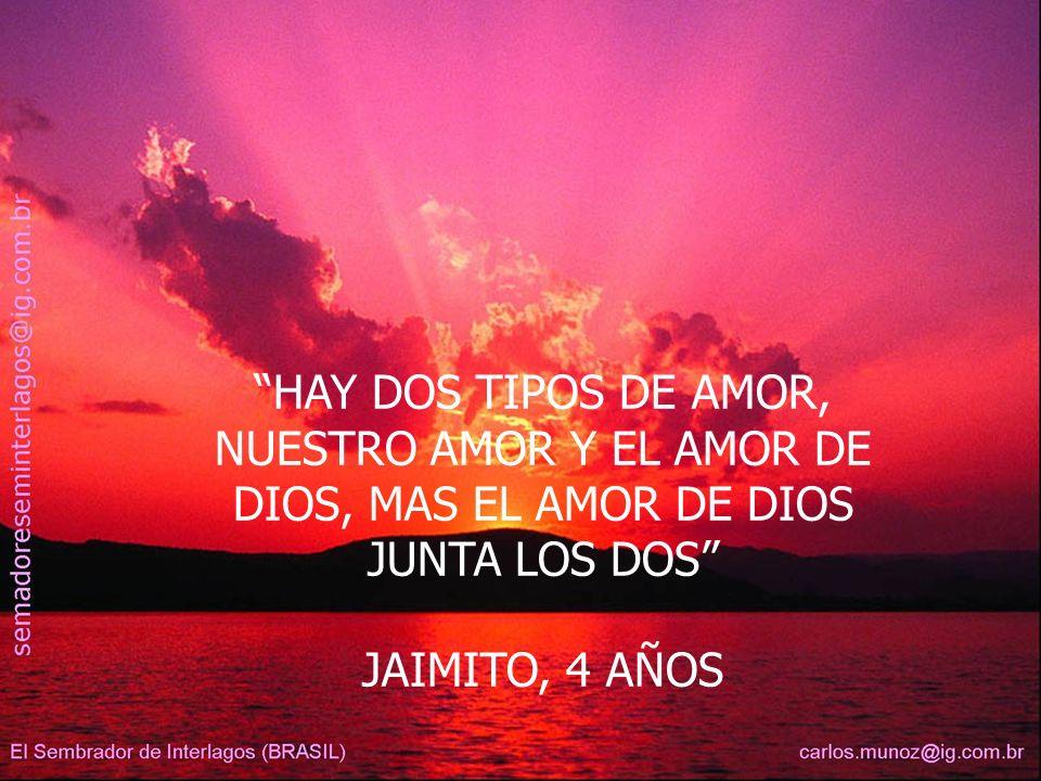 HAY DOS TIPOS DE AMOR, NUESTRO AMOR Y EL AMOR DE DIOS, MAS EL AMOR DE DIOS JUNTA LOS DOS