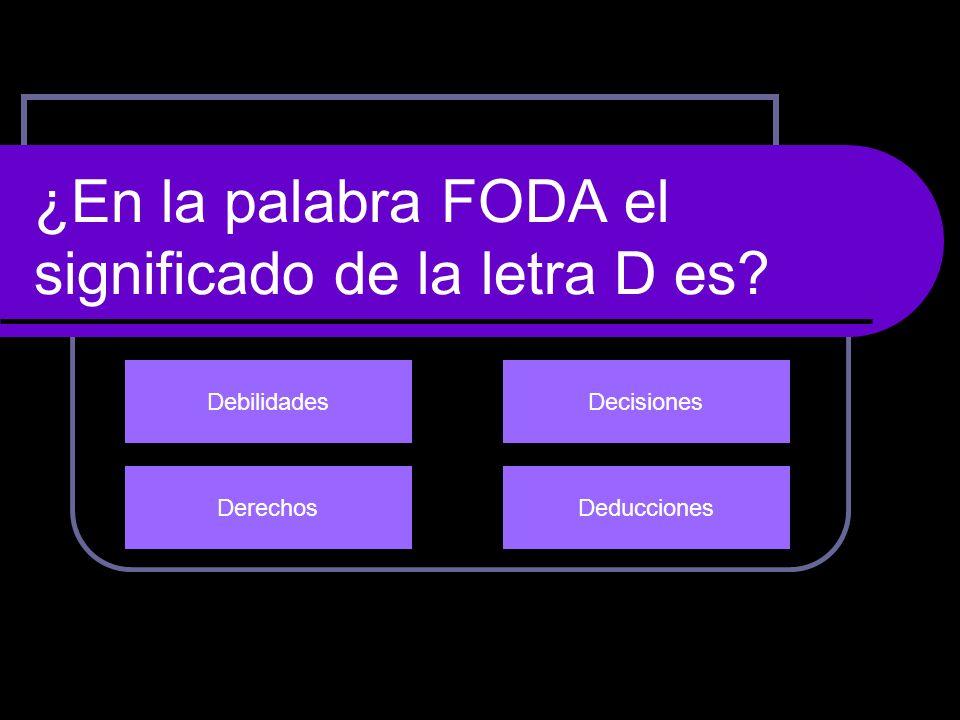 ¿En la palabra FODA el significado de la letra D es