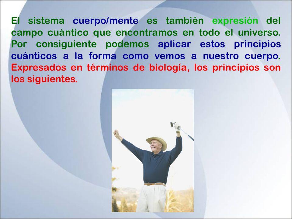 El sistema cuerpo/mente es también expresión del campo cuántico que encontramos en todo el universo.