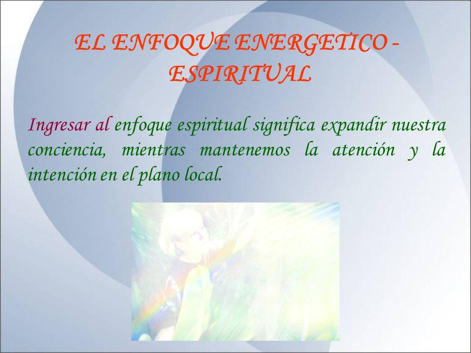 EL ENFOQUE ENERGETICO - ESPIRITUAL