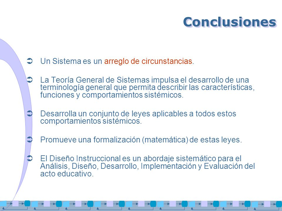 Conclusiones Un Sistema es un arreglo de circunstancias.