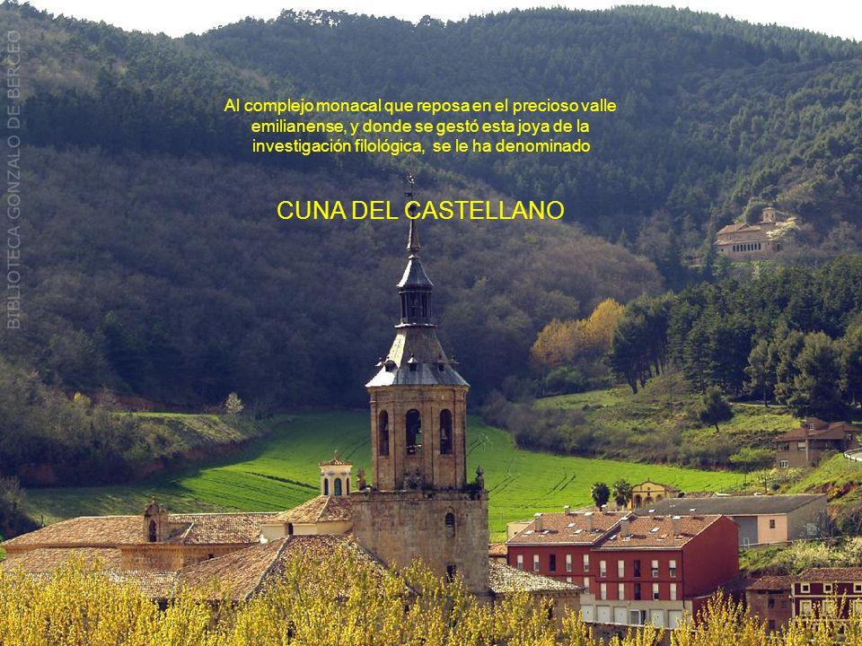 Al complejo monacal que reposa en el precioso valle emilianense, y donde se gestó esta joya de la investigación filológica, se le ha denominado CUNA DEL CASTELLANO