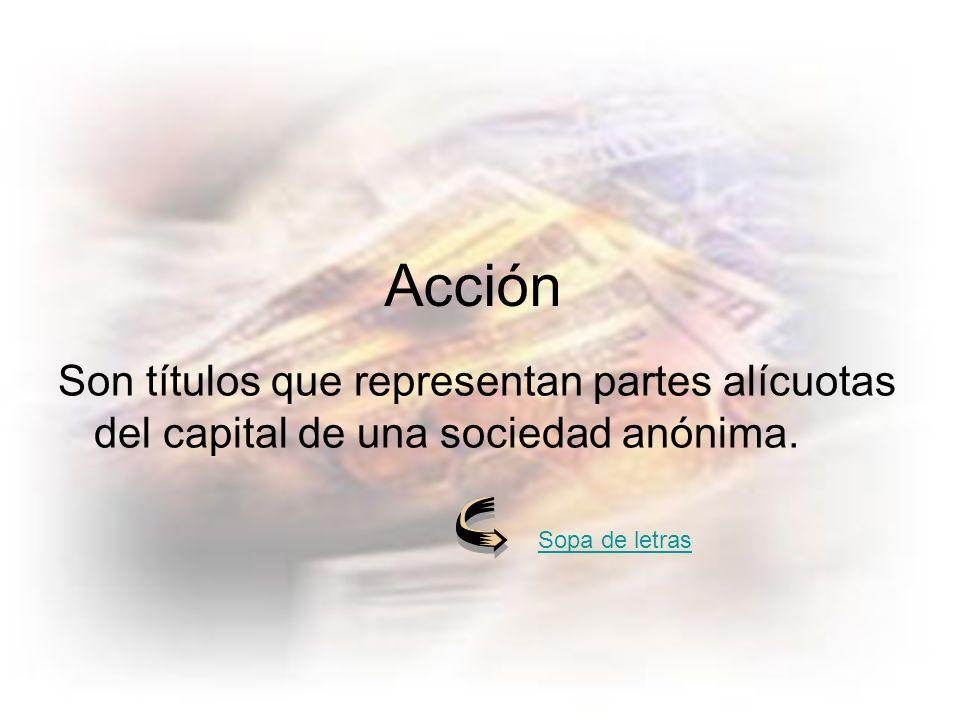 Son títulos que representan partes alícuotas del capital de una sociedad anónima.
