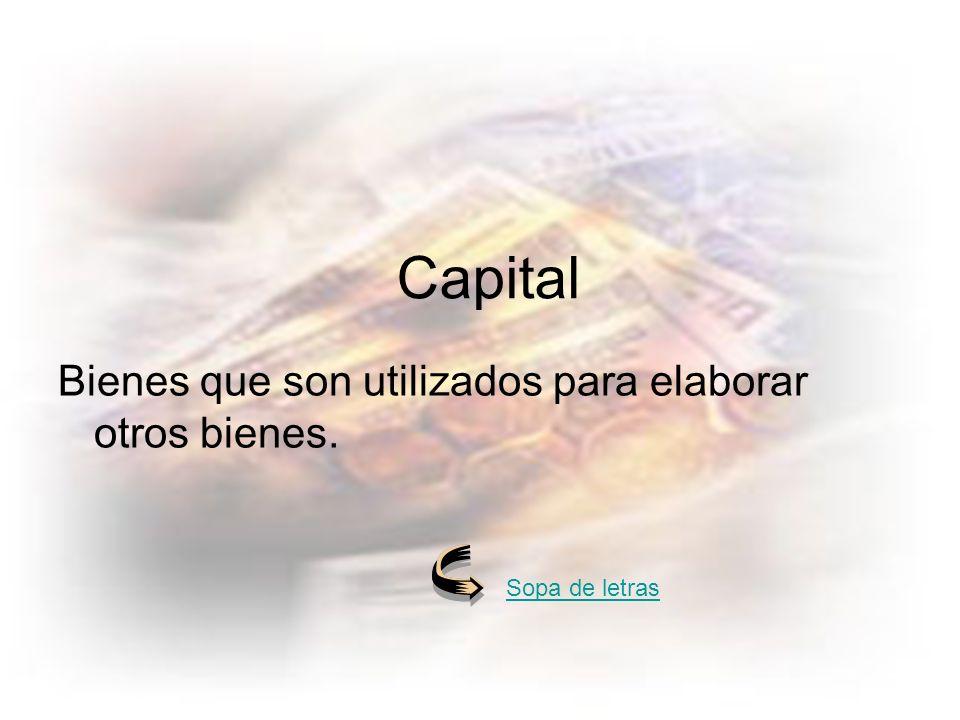 Capital Bienes que son utilizados para elaborar otros bienes.