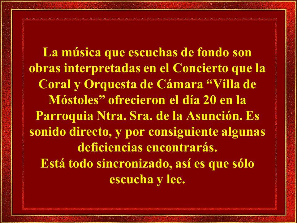 La música que escuchas de fondo son obras interpretadas en el Concierto que la Coral y Orquesta de Cámara Villa de Móstoles ofrecieron el día 20 en la Parroquia Ntra.