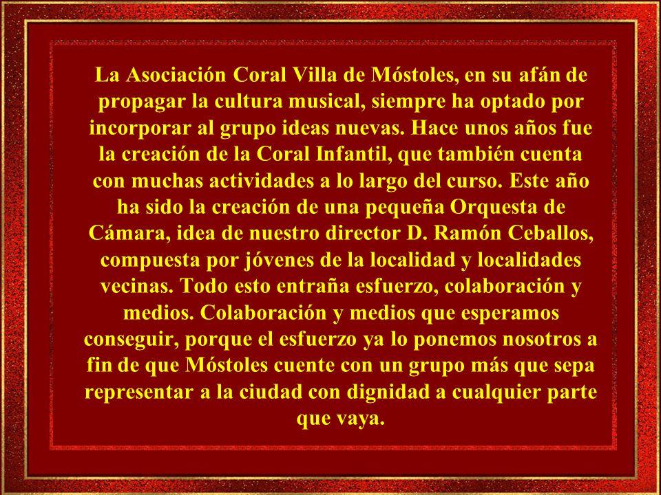 La Asociación Coral Villa de Móstoles, en su afán de propagar la cultura musical, siempre ha optado por incorporar al grupo ideas nuevas.