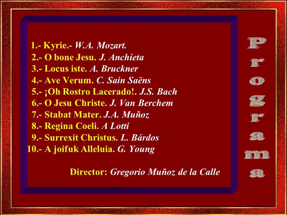 1. - Kyrie. - W. A. Mozart. 2. - O bone Jesu. J. Anchieta 3