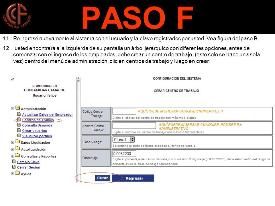 PASO F Reingresé nuevamente al sistema con el usuario y la clave registrados por usted. Vea figura del paso B.