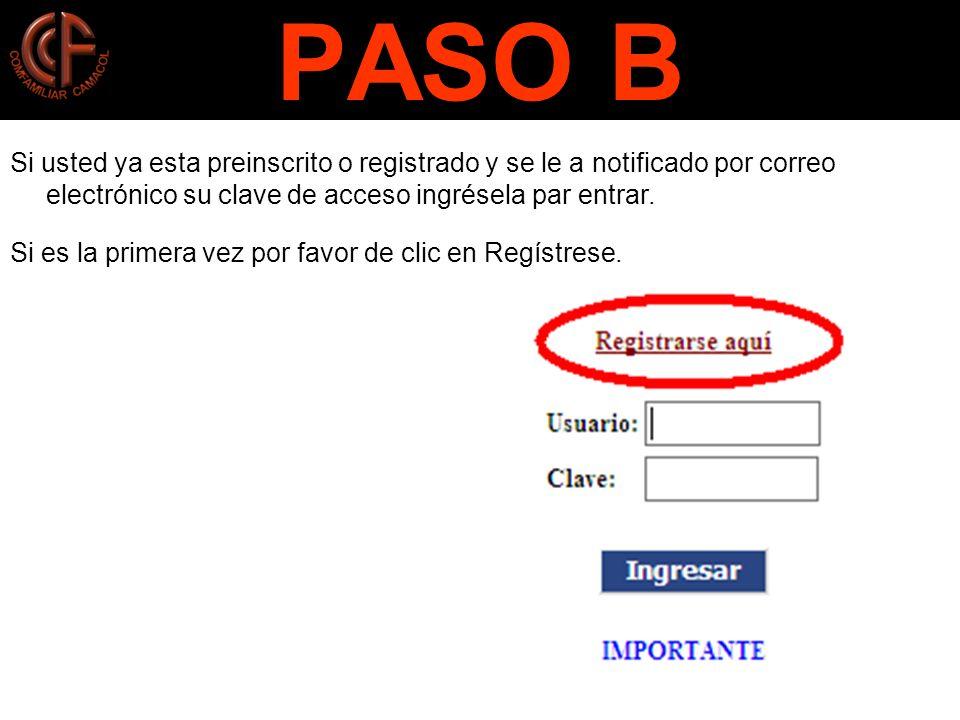 PASO B Si usted ya esta preinscrito o registrado y se le a notificado por correo electrónico su clave de acceso ingrésela par entrar.