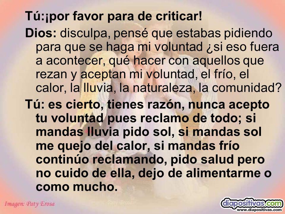 Tú:¡por favor para de criticar!
