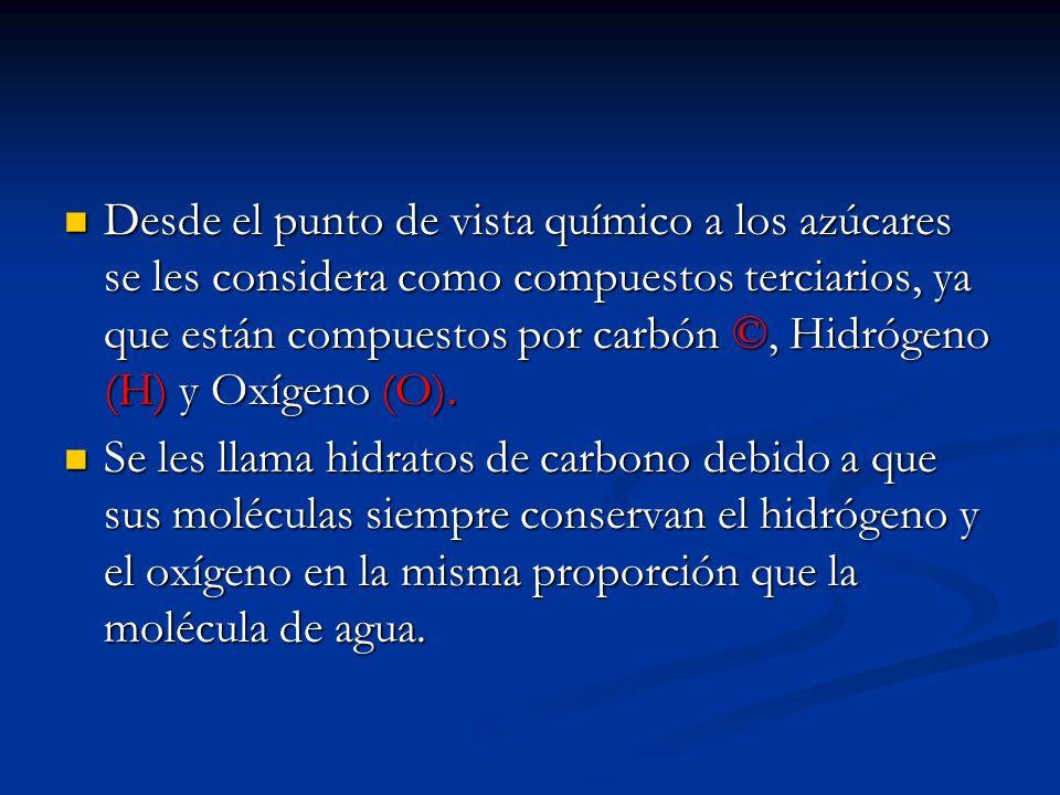 Desde el punto de vista químico a los azúcares se les considera como compuestos terciarios, ya que están compuestos por carbón ©, Hidrógeno (H) y Oxígeno (O).