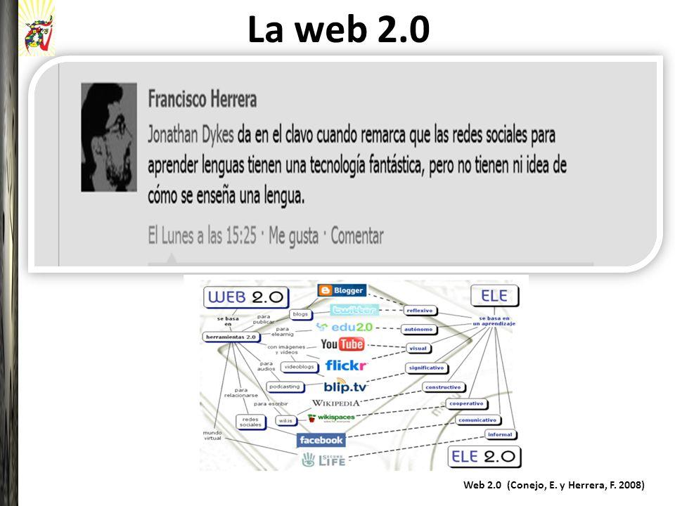 La web 2.0 Web 2.0 (Conejo, E. y Herrera, F. 2008)