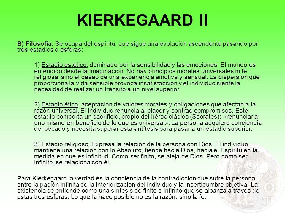 KIERKEGAARD II B) Filosofía. Se ocupa del espíritu, que sigue una evolución ascendente pasando por tres estadios o esferas: