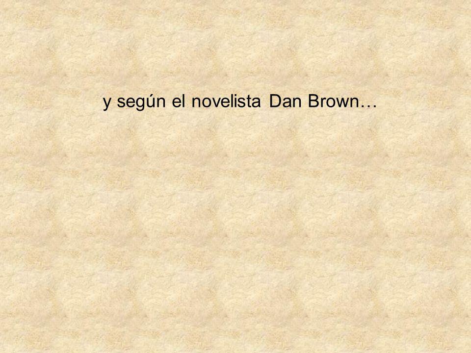 y según el novelista Dan Brown…