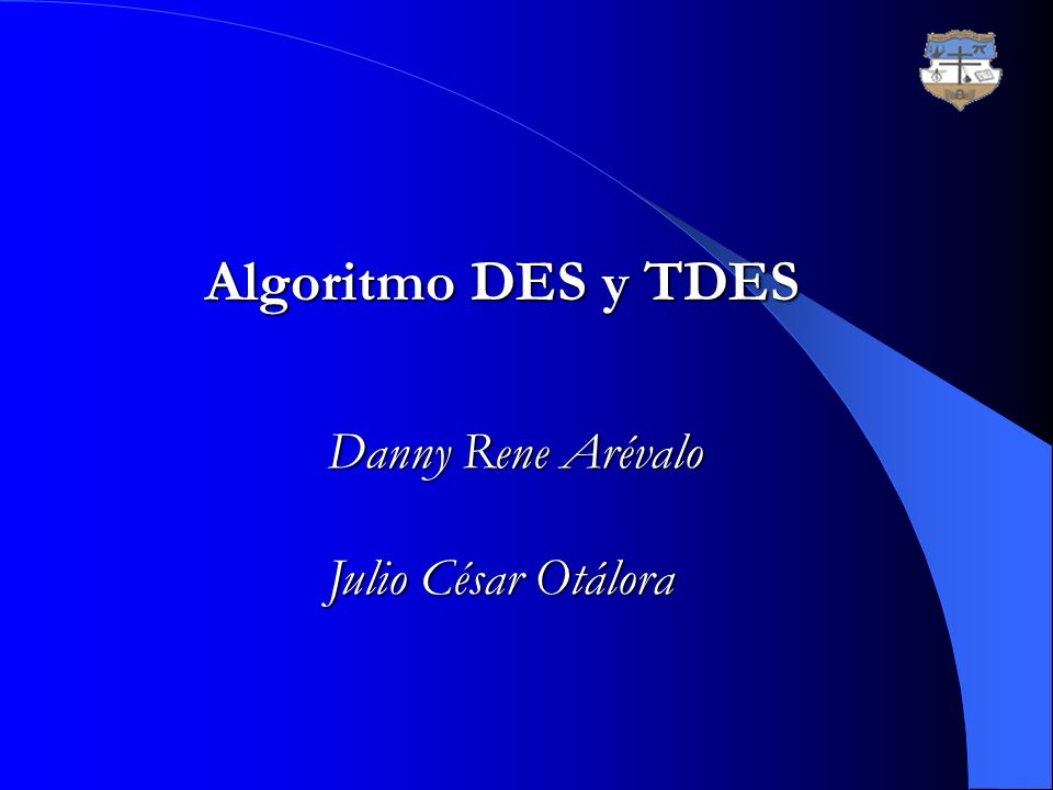 Algoritmo DES y TDES Danny Rene Arévalo Julio César Otálora