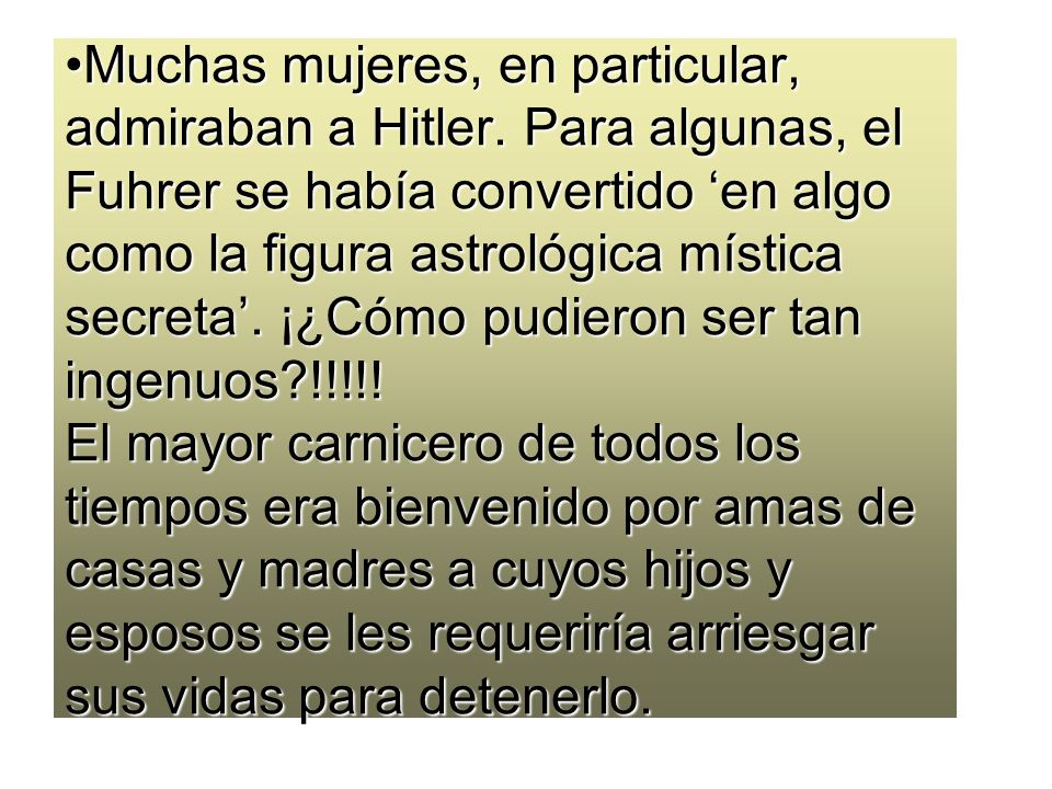 Muchas mujeres, en particular, admiraban a Hitler