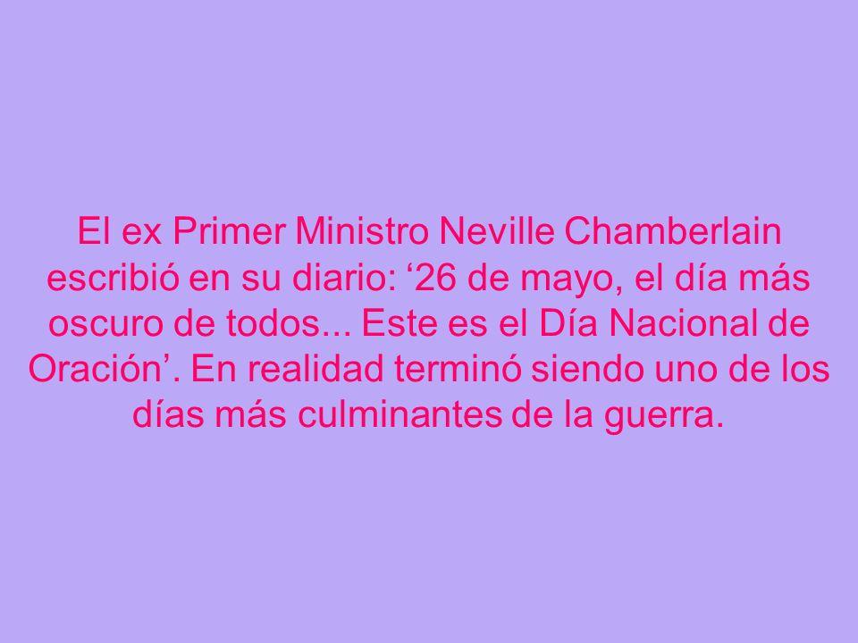 El ex Primer Ministro Neville Chamberlain escribió en su diario: '26 de mayo, el día más oscuro de todos...