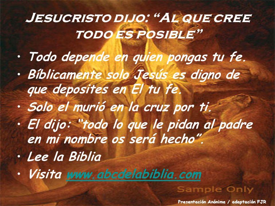 Jesucristo dijo: Al que cree todo es posible