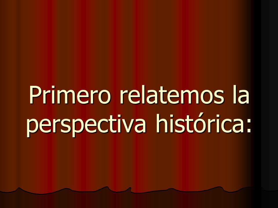 Primero relatemos la perspectiva histórica: