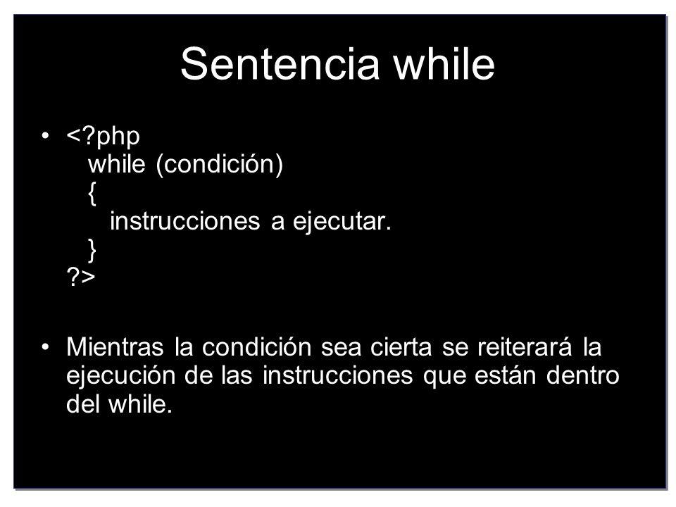 Sentencia while < php while (condición) { instrucciones a ejecutar. } >