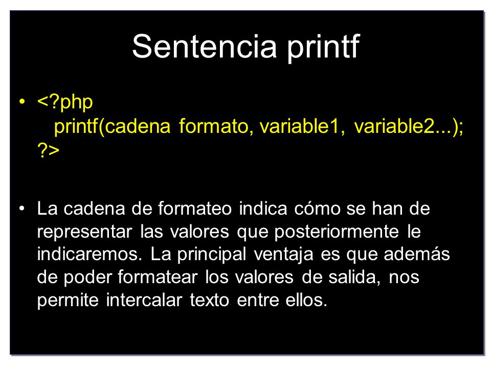 Sentencia printf < php printf(cadena formato, variable1, variable2...); >