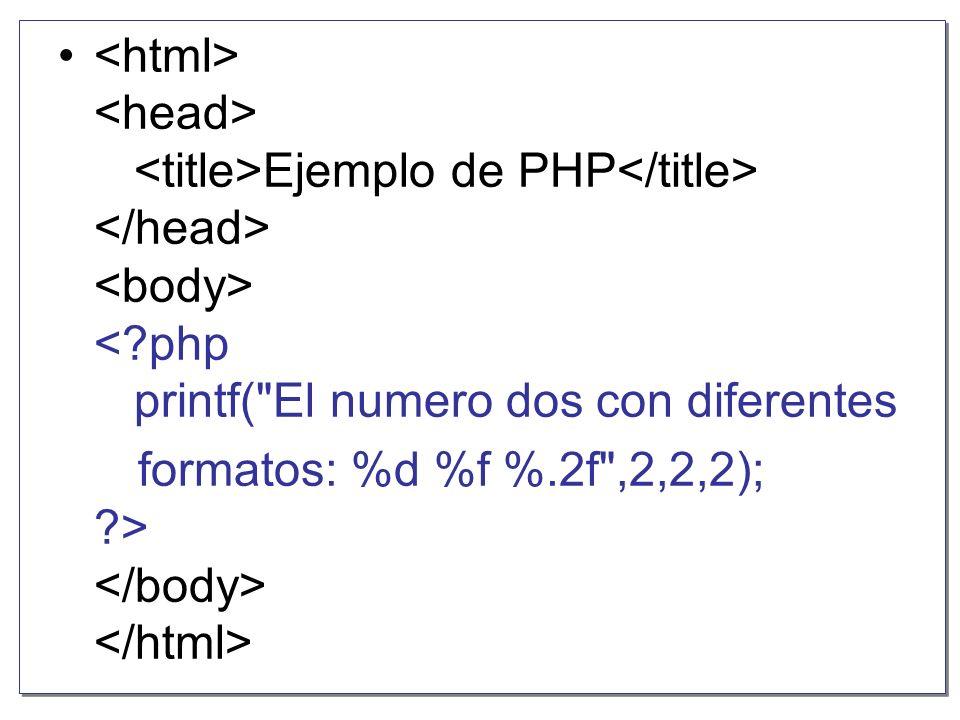 <html> <head> <title>Ejemplo de PHP</title> </head> <body> < php printf( El numero dos con diferentes